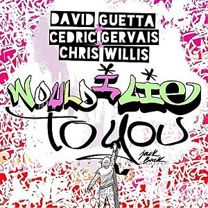 Would I Lie To You (ft. CEDRIC GERVAIS & CHRIS WILLIS) -